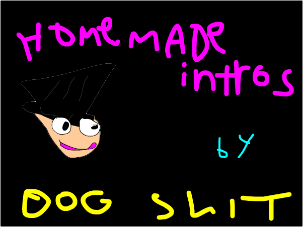 Homemade Intros by Dog Shit