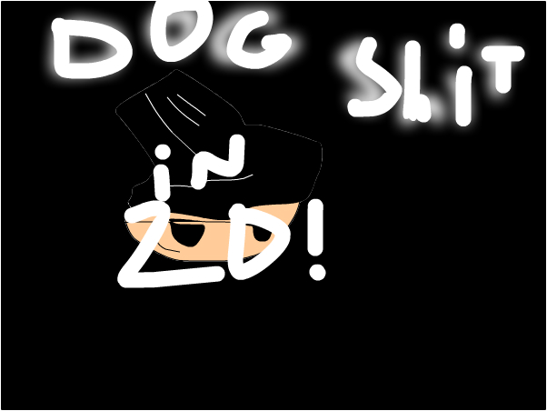 Dog Shit in 2D!