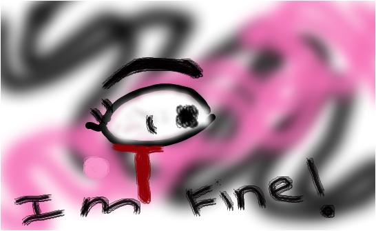 IM FINE!!!