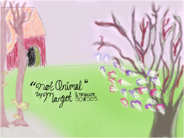 Not Animal By Margot and The Nucelar So AND So's