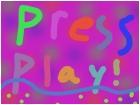 PRESS PLAY!!