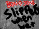 Bon Jovi slippery whe n wet